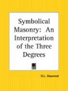 Symbolical Masonry: An Interpretation of the Three Degrees - Haywood, H. L.