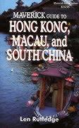 The Maverick Guide to Hong Kong, Macau, and South China - Rutledge, Len