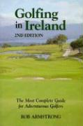 Golfing in Ireland: The Most Complete Guide for Adventurous Golfers, 2nd Edition - Armstrong, Rob