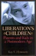 Liberation's Children: Parents and Kids in a Postmodern Age - Hymowitz, Kay S.