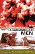 How to Accommodate Men - Krysl, Marilyn