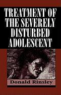 Treatment of the Severely Disturbed Adolescent - Rinsley, Donald B.