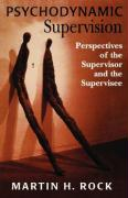 Psychodynamic Supervision: Perspectives for the Supervisor and the Supervisee - Rock, Martin H.