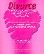 Divorce Through the Hearts of Women: The Divorce Helpline for Women's Complete Guide to a Successful Divorce - Oshiro, Jan