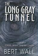 The Long Gray Tunnel: A True Story of Crisis, Spirit, and Recovery - Wall, Bert