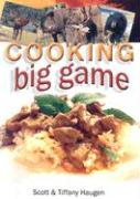 Cooking Big Game - Haugen, Tiffany; Haugen, Scott
