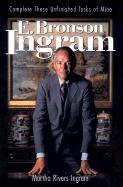 E. Bronson Ingram: Complete These Unfinished Tasks of Mine - Ingram, Martha Rivers