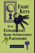 Eight Keys to an Extraordinary Board-Superintendent Partnership - Eadie, Douglas C.; Eadie, Doug