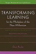 Transforming Learning for the Workplace of the New Millennium - Book 3: Students and Workers as Critical Learners - Roulis, Eleni