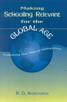 Making Schooling Relevant for the Global Age: Fulfilling Our Moral Obligation - Nordgren, R. D.