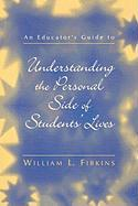 Educator's Guide to Understanding the Personal Side of Students' Lives - Fibkins, William L.