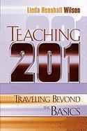 Teaching 201: Traveling Beyond the Basics - Wilson, Linda Henshall
