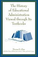 The History of Educational Administration Viewed Through Its Textbooks - Glass, Thomas E.; Carver, Fred D.