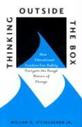 Thinking Outside the Box: How Educational Leaders Can Safely Navigate the Rough Waters of Change - O'Callaghan, William G.