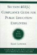 Section 403(b) Compliance Guide for Public Education Employers - Lowder, Eleanor A.; Lowder, Ellie