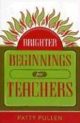 Brighter Beginnings for Teachers - Pullen, Patty