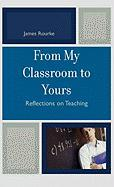 From My Classroom to Yours: Reflections on Teaching - Rourke, James