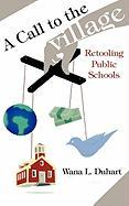 A Call to the Village: Retooling Public Schools - Duhart, Wana L.