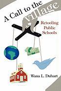 A Call to the Village: Retooling Public Schools - Duhart, Wana L.