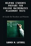 Helping Students Prepare for College Mathematics Placement Tests: A Guide for Teachers and Parents - Latterell, Carmen M.