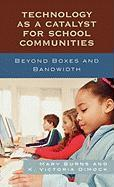 Technology as a Catalyst for School Communities: Beyond Boxes and Bandwidth - Burns, Mary; Dimock, K. Victoria