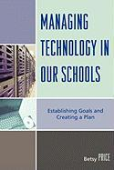 Managing Technology in Our Schools: Establishing Goals and Creating a Plan - Price, Betsy