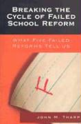 Breaking the Cycle of Failed School Reform: What Five Failed Reforms Tell Us - Tharp, John M.