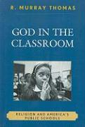 God in the Classroom: Religion and America's Public Schools - Thomas, R. Murray