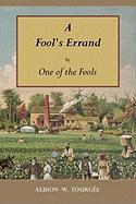 A Fool's Errand: By One of the Fools - Tourgee, Albion Winegar