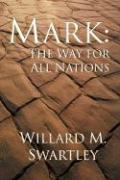 Mark: The Way for All Nations - Swartley, Willard M.