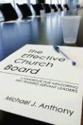 The Effective Church Board - Anthony, Michael J.