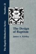 The Design of Baptism, Viewed in Its Doctrinal Relations - Kirtley, James A.