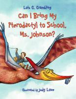 Can I Bring My Pterodactyl to School, Ms. Johnson? - Grambling, Lois G.
