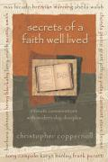 Secrets of a Faith Well Lived: Intimate Conversations with Modern-Day Disciples - Coppernoll, Chris