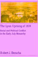 The Lyon Uprising of 1834: Social and Political Conflict in the Early July Monarchy - Bezucha, Robert J.