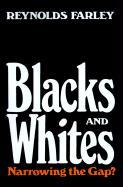 Blacks and Whites: Narrowing the Gap? - Farley, Reynolds