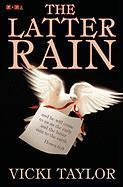 The Latter Rain - Taylor, Vicki