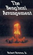 The Benghazi Arrangement - Rotstan, Robert, Jr.