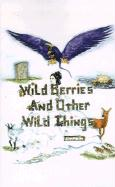 Wild Berries and Other Wild Things - Ann, Beulah