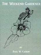 The Weekend Gardener - Casson, Paul W.