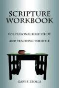 Scripture Workbook: For Personal Bible Study and Teaching the Bible - Zeolla, Gary F.