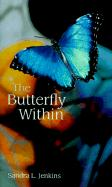 The Butterfly Within - Jenkins, Sandra L.
