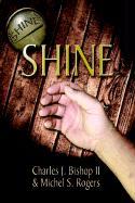 Shine - Bishop, Charles J.; Rogers, Michael S.; Rogers, Michel S.
