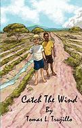 Catch the Wind - Trujillo, Tomas L.