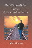 Build Yourself for Success - Granger, Matt