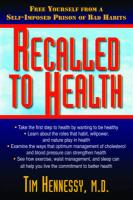 Recalled to Health: Free Yourself from a Self-Imposed Prison of Bad Habits - Hennessy, Tim