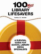 100 More Library Lifesavers: A Survival Guide for School Library Media Specialists - Bacon, Pamela S.