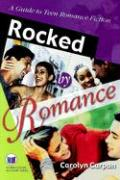 Rocked by Romance: A Guide to Teen Romance Fiction - Carpan, Carolyn; Carpan, A. Carolyn
