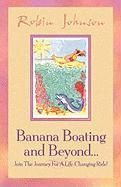Banana Boating and Beyond... - Johnson, Robin