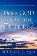 Does God Know the Future? - Saia, Michael R.